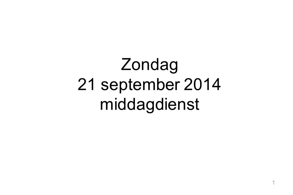 1 Zondag 21 september 2014 middagdienst