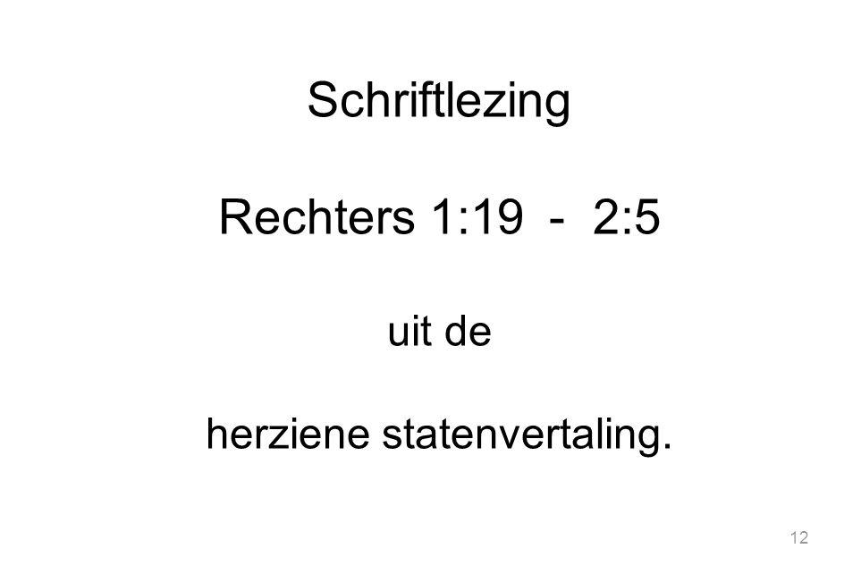 12 Schriftlezing Rechters 1:19 - 2:5 uit de herziene statenvertaling.