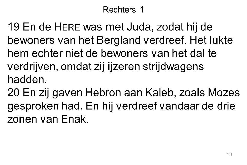 Rechters 1 19 En de H ERE was met Juda, zodat hij de bewoners van het Bergland verdreef.