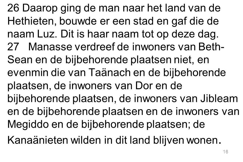 26 Daarop ging de man naar het land van de Hethieten, bouwde er een stad en gaf die de naam Luz.