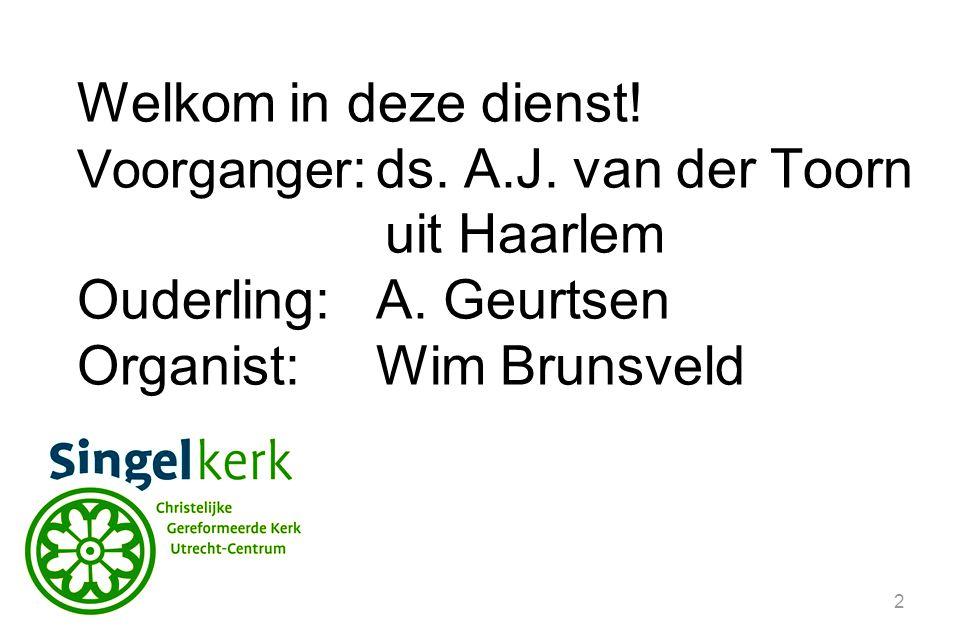 2 Welkom in deze dienst.Voorganger :ds. A.J. van der Toorn uit Haarlem Ouderling:A.