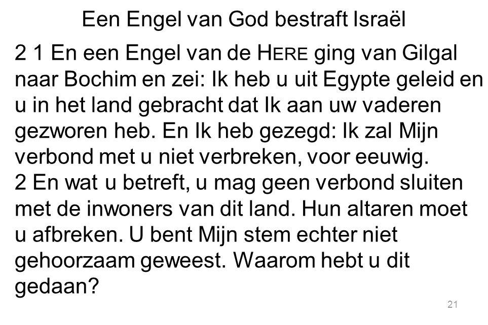 Een Engel van God bestraft Israël 2 1 En een Engel van de H ERE ging van Gilgal naar Bochim en zei: Ik heb u uit Egypte geleid en u in het land gebracht dat Ik aan uw vaderen gezworen heb.