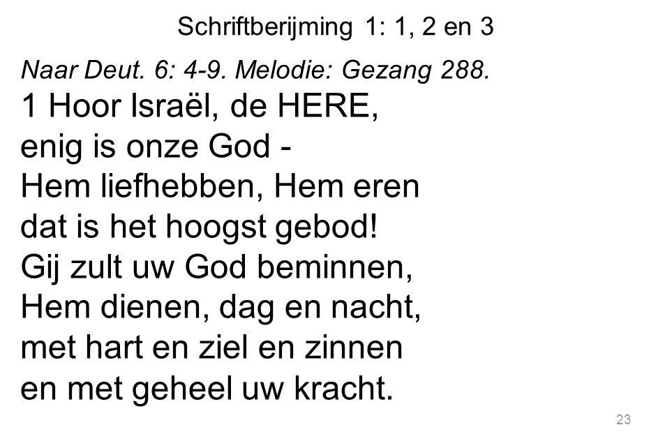 Schriftberijming 1: 1, 2 en 3 Naar Deut.6: 4-9. Melodie: Gezang 288.