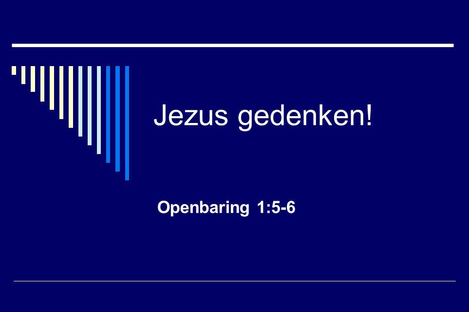 Jezus gedenken! Openbaring 1:5-6