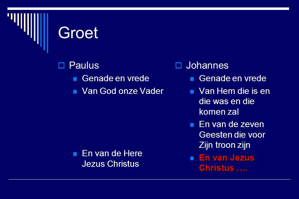 Groet  Paulus Genade en vrede Van God onze Vader En van de Here Jezus Christus  Johannes Genade en vrede Van Hem die is en die was en die komen zal