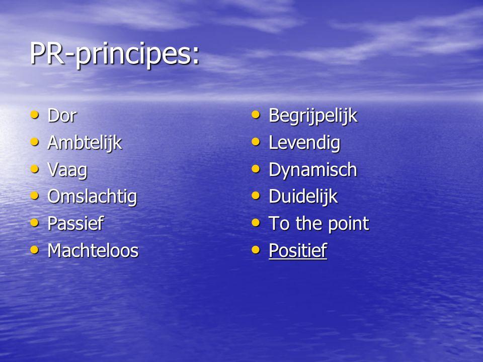 PR-principes: Dor Dor Ambtelijk Ambtelijk Vaag Vaag Omslachtig Omslachtig Passief Passief Machteloos Machteloos Begrijpelijk Begrijpelijk Levendig Lev