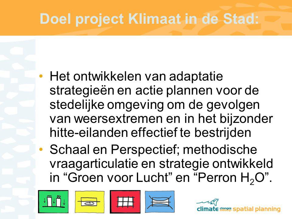 Doel project Klimaat in de Stad: Het ontwikkelen van adaptatie strategieën en actie plannen voor de stedelijke omgeving om de gevolgen van weersextremen en in het bijzonder hitte-eilanden effectief te bestrijden Schaal en Perspectief; methodische vraagarticulatie en strategie ontwikkeld in Groen voor Lucht en Perron H 2 O .
