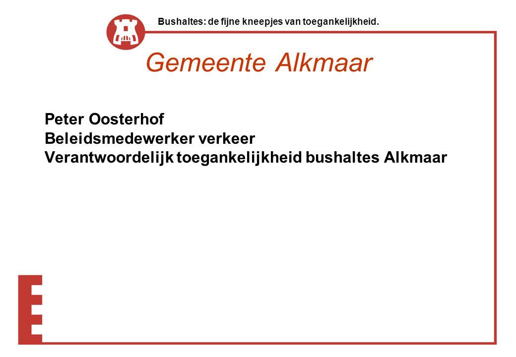 Gemeente Alkmaar Peter Oosterhof Beleidsmedewerker verkeer Verantwoordelijk toegankelijkheid bushaltes Alkmaar Bushaltes: de fijne kneepjes van toegan
