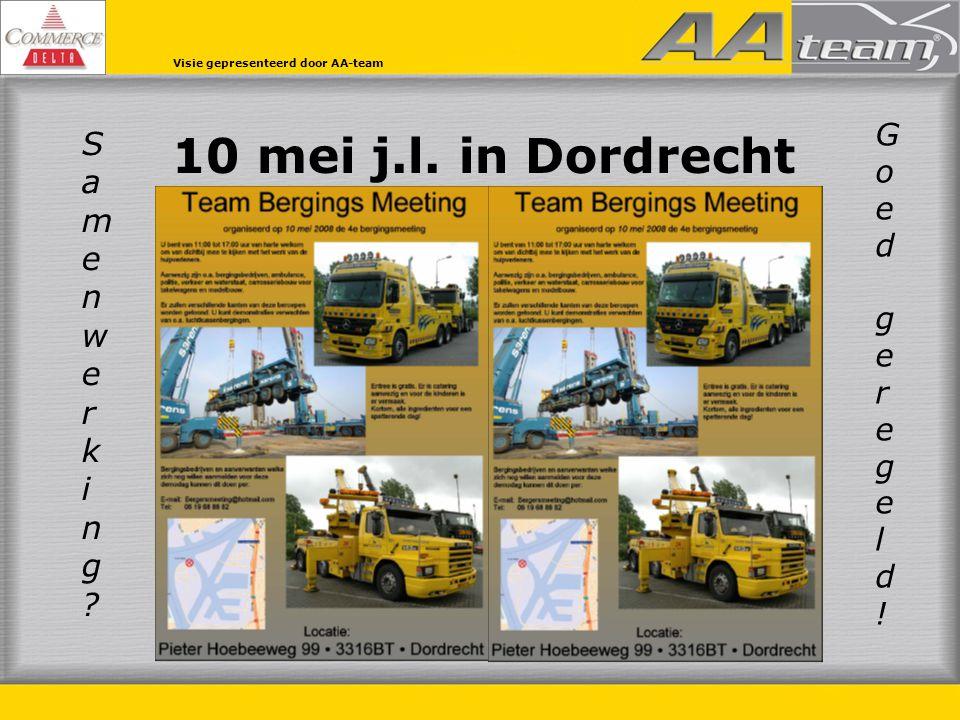 10 mei j.l. in Dordrecht S a m e n w e r k i n g ? G o e d g e r e g e l d ! Visie gepresenteerd door AA-team