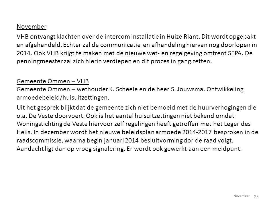 November VHB ontvangt klachten over de intercom installatie in Huize Riant. Dit wordt opgepakt en afgehandeld. Echter zal de communicatie en afhandeli