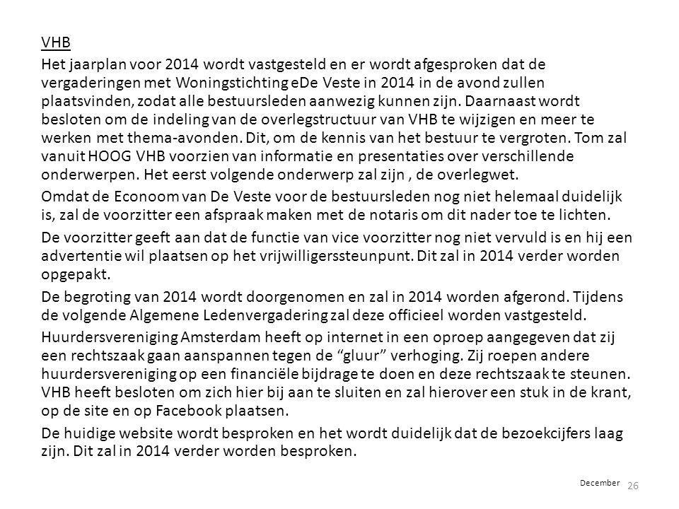 VHB Het jaarplan voor 2014 wordt vastgesteld en er wordt afgesproken dat de vergaderingen met Woningstichting eDe Veste in 2014 in de avond zullen pla