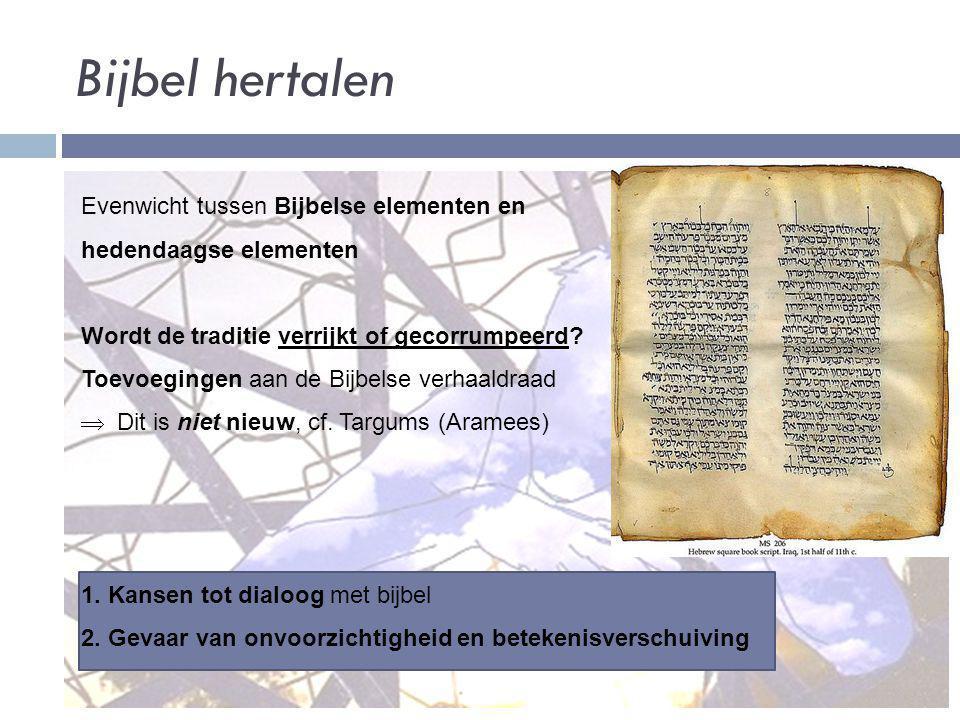 Bijbel hertalen Evenwicht tussen Bijbelse elementen en hedendaagse elementen Wordt de traditie verrijkt of gecorrumpeerd? Toevoegingen aan de Bijbelse
