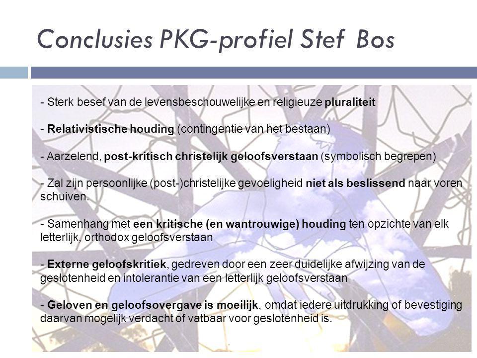 Conclusies PKG-profiel Stef Bos - Sterk besef van de levensbeschouwelijke en religieuze pluraliteit - Relativistische houding (contingentie van het be