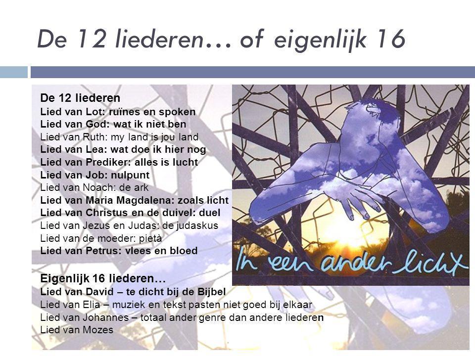 De 12 liederen… of eigenlijk 16 De 12 liederen Lied van Lot: ruïnes en spoken Lied van God: wat ik niet ben Lied van Ruth: my land is jou land Lied va