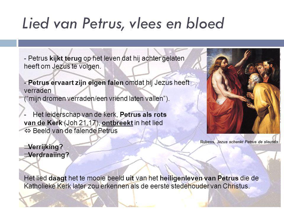 Lied van Petrus, vlees en bloed - Petrus kijkt terug op het leven dat hij achter gelaten heeft om Jezus te volgen. - Petrus ervaart zijn eigen falen o