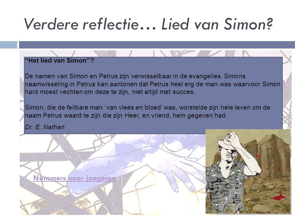 """Verdere reflectie… Lied van Simon?  Nummers voor jongeren Nummers voor jongeren """"Het lied van Simon""""? De namen van Simon en Petrus zijn verwisselbaar"""