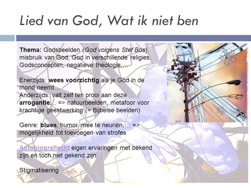 Lied van God, Wat ik niet ben Thema: Godsbeelden (God volgens Stef Bos), misbruik van God, God in verschillende religies, Godsconcepten, negatieve the