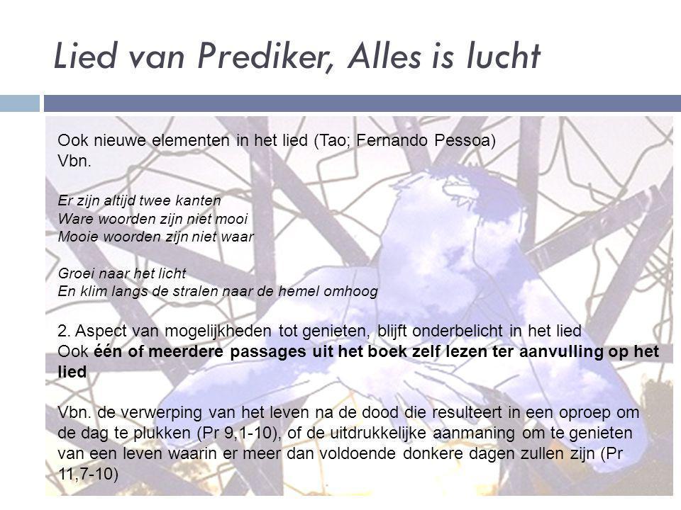 Lied van Prediker, Alles is lucht Ook nieuwe elementen in het lied (Tao; Fernando Pessoa) Vbn. Er zijn altijd twee kanten Ware woorden zijn niet mooi
