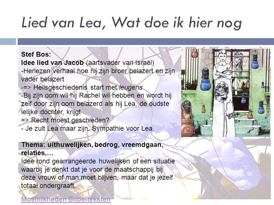 Lied van Lea, Wat doe ik hier nog Stef Bos: Idee lied van Jacob (aartsvader van Israël) -Herlezen verhaal hoe hij zijn broer belazert en zijn vader be