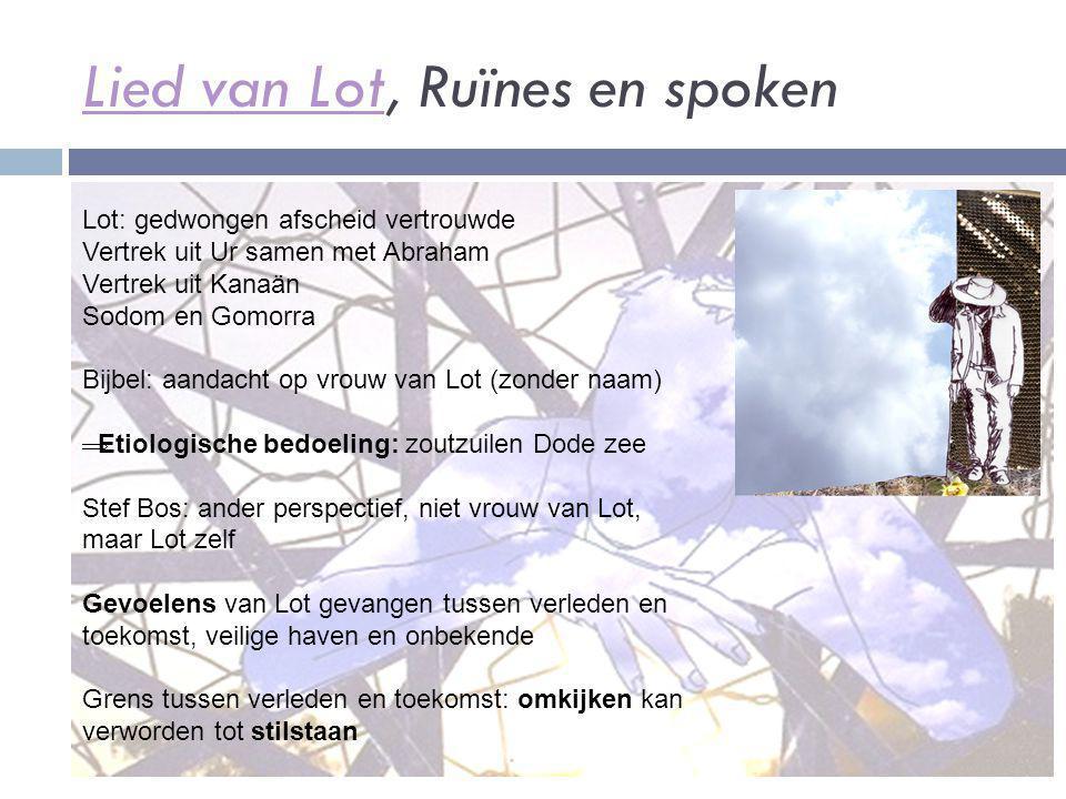Lied van LotLied van Lot, Ruïnes en spoken Lot: gedwongen afscheid vertrouwde Vertrek uit Ur samen met Abraham Vertrek uit Kanaän Sodom en Gomorra Bij