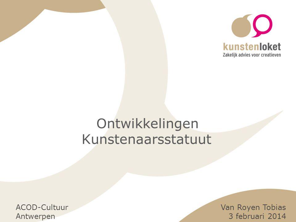 Ontwikkelingen Kunstenaarsstatuut Van Royen Tobias 3 februari 2014 ACOD-Cultuur Antwerpen