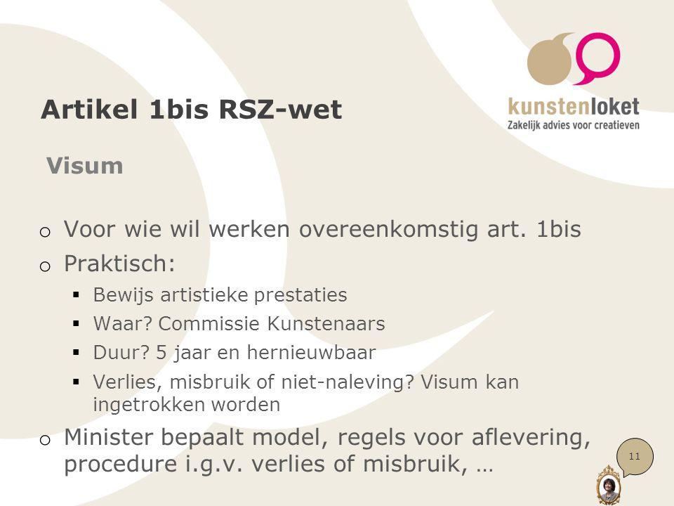 Artikel 1bis RSZ-wet Visum o Voor wie wil werken overeenkomstig art. 1bis o Praktisch:  Bewijs artistieke prestaties  Waar? Commissie Kunstenaars 