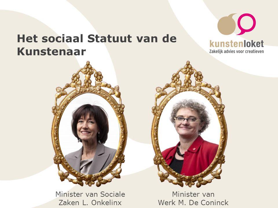 Het sociaal Statuut van de Kunstenaar Minister van Sociale Zaken L. Onkelinx Minister van Werk M. De Coninck