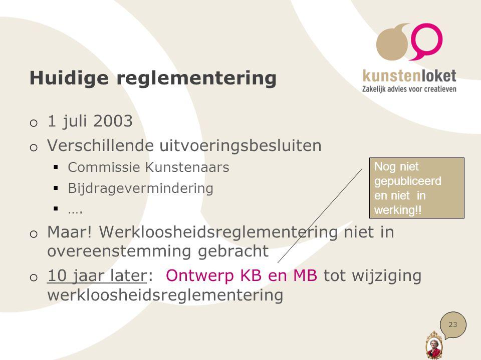 Huidige reglementering o 1 juli 2003 o Verschillende uitvoeringsbesluiten  Commissie Kunstenaars  Bijdragevermindering  …. o Maar! Werkloosheidsreg