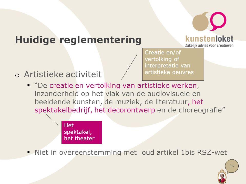 """Huidige reglementering o Artistieke activiteit  """"De creatie en vertolking van artistieke werken, inzonderheid op het vlak van de audiovisuele en beel"""