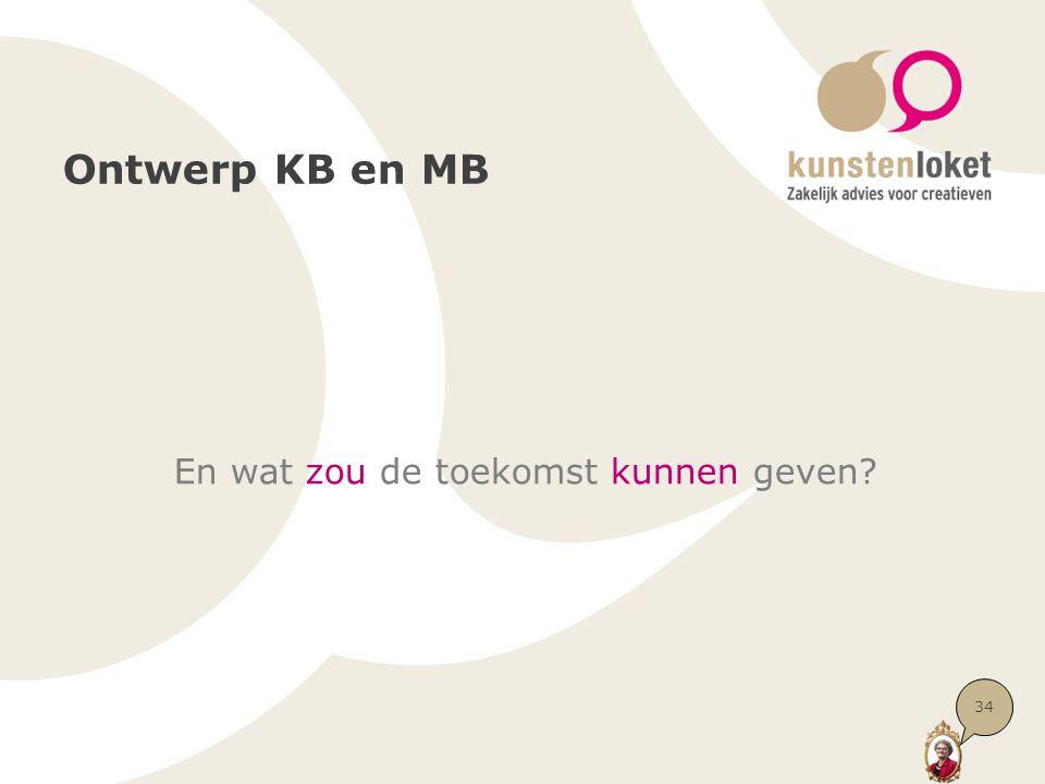 Ontwerp KB en MB En wat zou de toekomst kunnen geven? 34