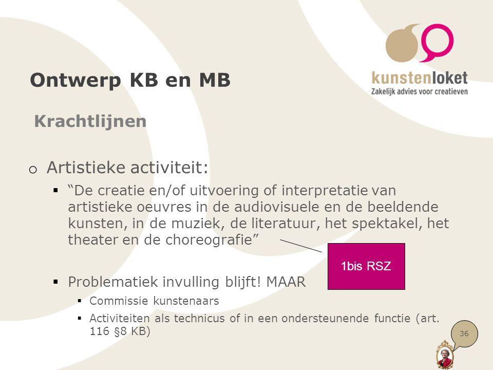 Ontwerp KB en MB Krachtlijnen o Artistieke activiteit:  De creatie en/of uitvoering of interpretatie van artistieke oeuvres in de audiovisuele en de beeldende kunsten, in de muziek, de literatuur, het spektakel, het theater en de choreografie  Problematiek invulling blijft.