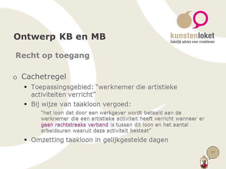"""Ontwerp KB en MB Recht op toegang o Cachetregel  Toepassingsgebied: """"werknemer die artistieke activiteiten verricht""""  Bij wijze van taakloon vergoed"""