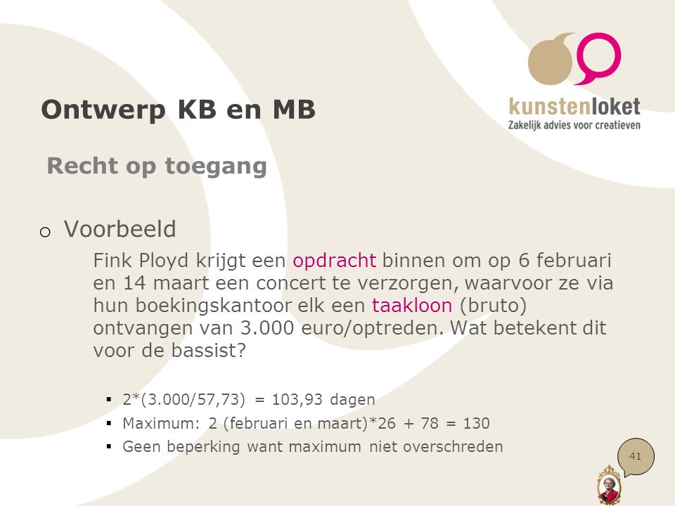 Ontwerp KB en MB Recht op toegang o Voorbeeld Fink Ployd krijgt een opdracht binnen om op 6 februari en 14 maart een concert te verzorgen, waarvoor ze via hun boekingskantoor elk een taakloon (bruto) ontvangen van 3.000 euro/optreden.