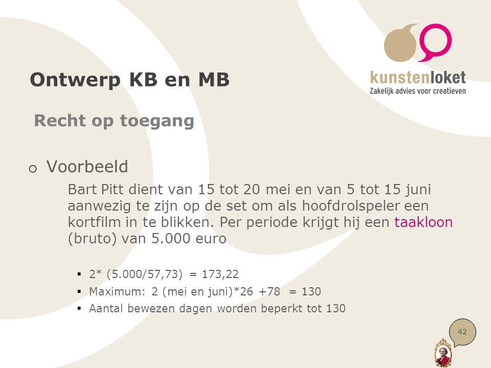 Ontwerp KB en MB Recht op toegang o Voorbeeld Bart Pitt dient van 15 tot 20 mei en van 5 tot 15 juni aanwezig te zijn op de set om als hoofdrolspeler
