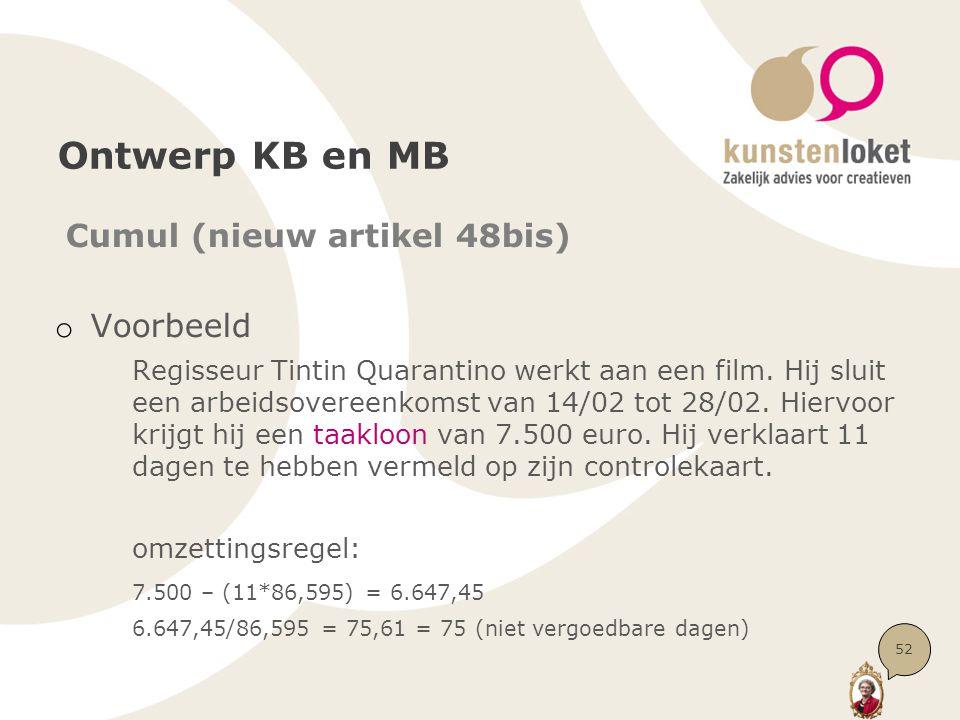 Ontwerp KB en MB Cumul (nieuw artikel 48bis) o Voorbeeld Regisseur Tintin Quarantino werkt aan een film. Hij sluit een arbeidsovereenkomst van 14/02 t
