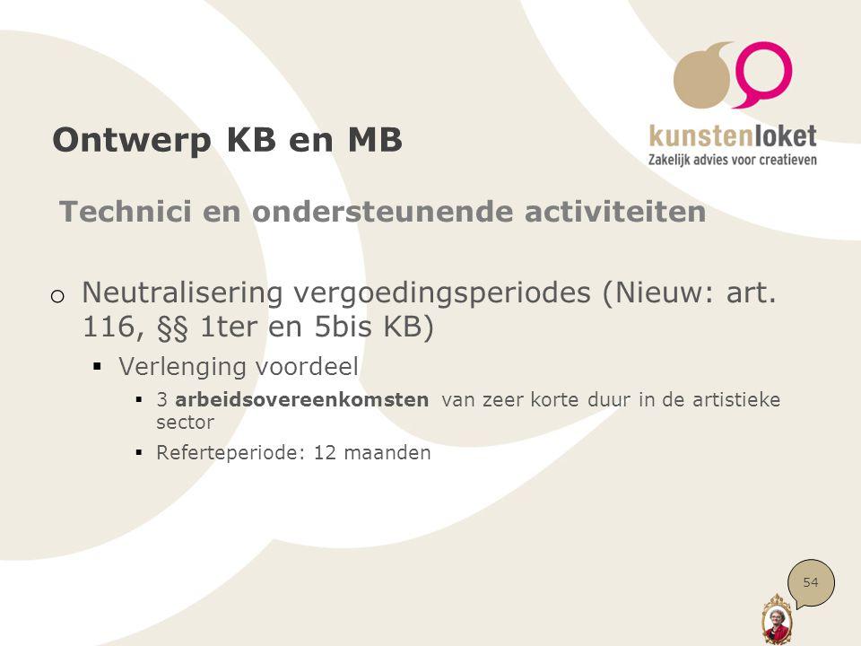 Ontwerp KB en MB Technici en ondersteunende activiteiten o Neutralisering vergoedingsperiodes (Nieuw: art. 116, §§ 1ter en 5bis KB)  Verlenging voord