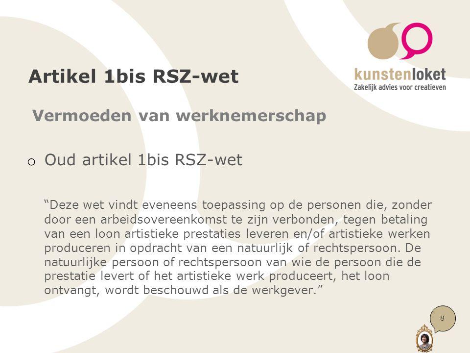 """Artikel 1bis RSZ-wet Vermoeden van werknemerschap o Oud artikel 1bis RSZ-wet """"Deze wet vindt eveneens toepassing op de personen die, zonder door een a"""