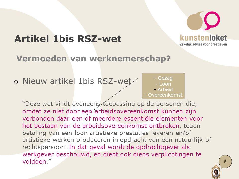 """- Gezag - Loon - Arbeid - Overeenkomst Artikel 1bis RSZ-wet Vermoeden van werknemerschap? o Nieuw artikel 1bis RSZ-wet """"Deze wet vindt eveneens toepas"""
