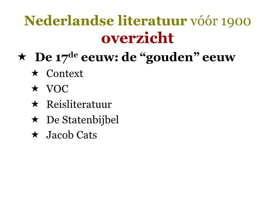 """Nederlandse literatuur vóór 1900 overzicht  De 17 de eeuw: de """"gouden"""" eeuw  Context  VOC  Reisliteratuur  De Statenbijbel  Jacob Cats"""