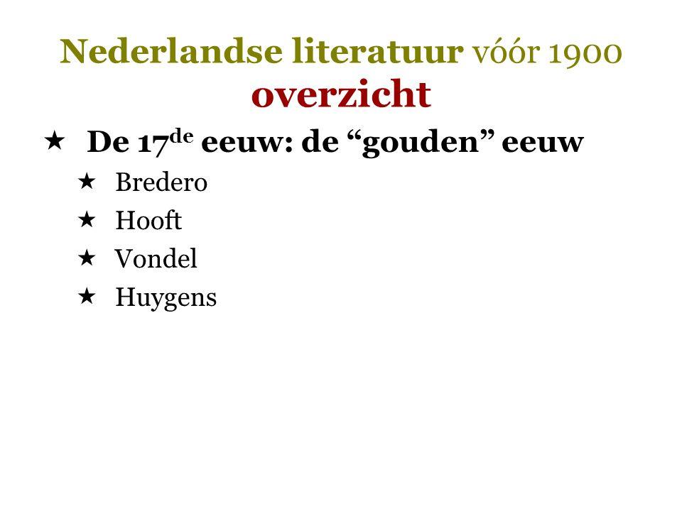 """Nederlandse literatuur vóór 1900 overzicht  De 17 de eeuw: de """"gouden"""" eeuw  Bredero  Hooft  Vondel  Huygens"""