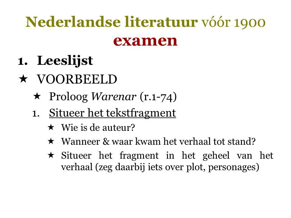 Nederlandse literatuur vóór 1900 examen 1.Leeslijst  VOORBEELD  Proloog Warenar (r.1-74) 1.Situeer het tekstfragment  Wie is de auteur?  Wanneer &
