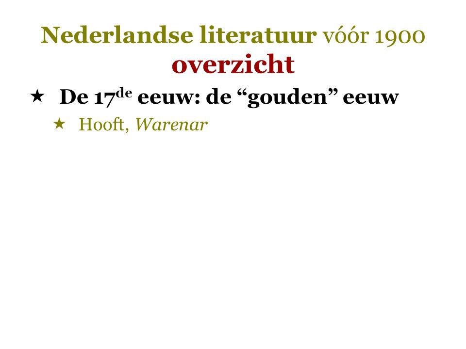 """Nederlandse literatuur vóór 1900 overzicht  De 17 de eeuw: de """"gouden"""" eeuw  Hooft, Warenar"""