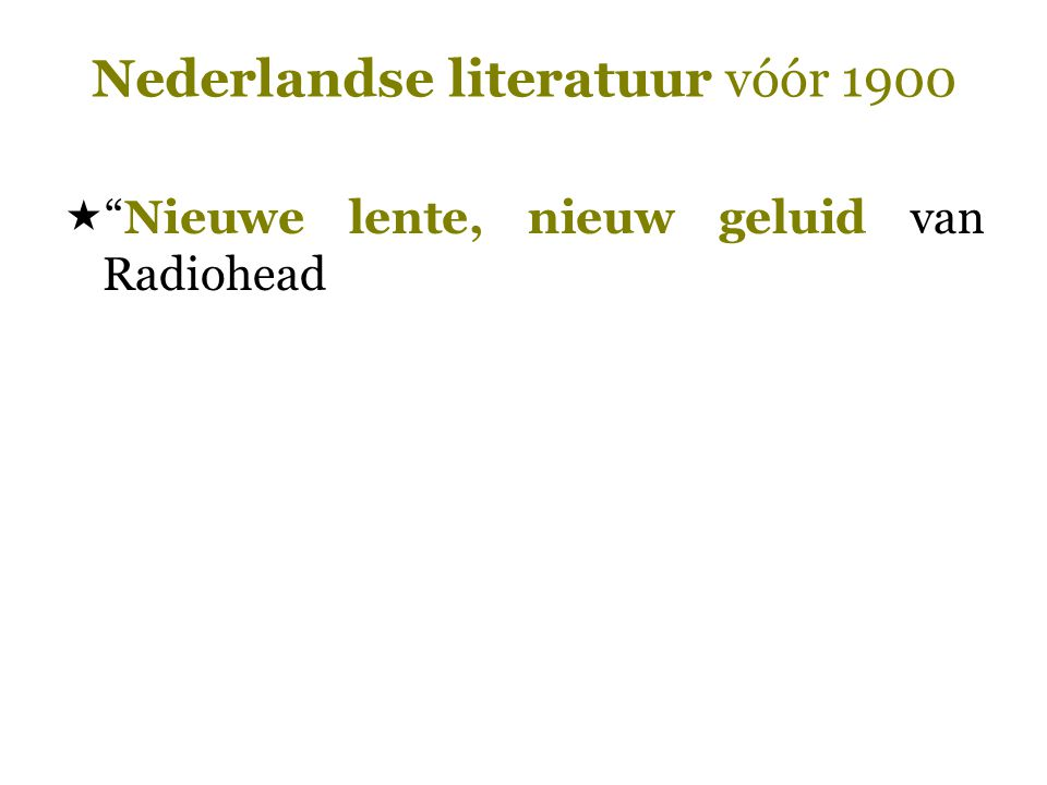"Nederlandse literatuur vóór 1900  ""Nieuwe lente, nieuw geluid van Radiohead"