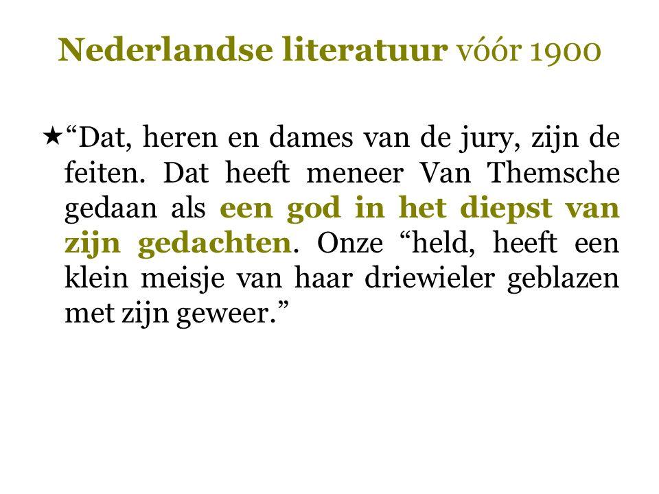 """Nederlandse literatuur vóór 1900  """"Dat, heren en dames van de jury, zijn de feiten. Dat heeft meneer Van Themsche gedaan als een god in het diepst va"""