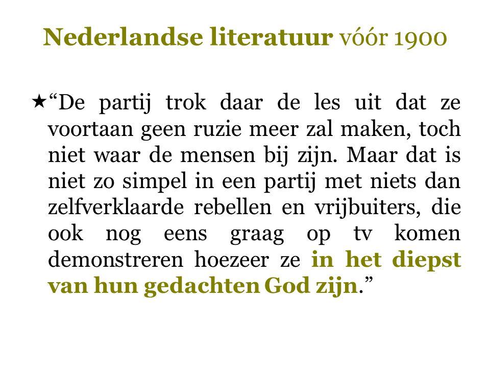 """Nederlandse literatuur vóór 1900  """"De partij trok daar de les uit dat ze voortaan geen ruzie meer zal maken, toch niet waar de mensen bij zijn. Maar"""