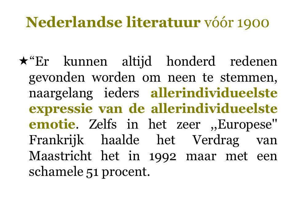 """Nederlandse literatuur vóór 1900  """"Er kunnen altijd honderd redenen gevonden worden om neen te stemmen, naargelang ieders allerindividueelste express"""