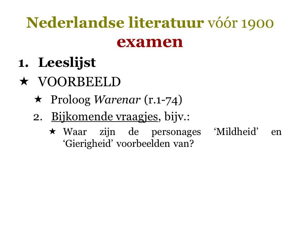 Nederlandse literatuur vóór 1900 examen 1.Leeslijst  VOORBEELD  Proloog Warenar (r.1-74) 2. Bijkomende vraagjes, bijv.:  Waar zijn de personages 'M