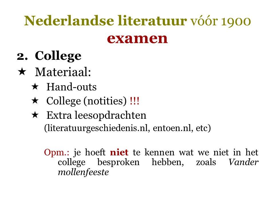 Nederlandse literatuur vóór 1900 examen 2.College  Materiaal:  Hand-outs  College (notities) !!!  Extra leesopdrachten (literatuurgeschiedenis.nl,