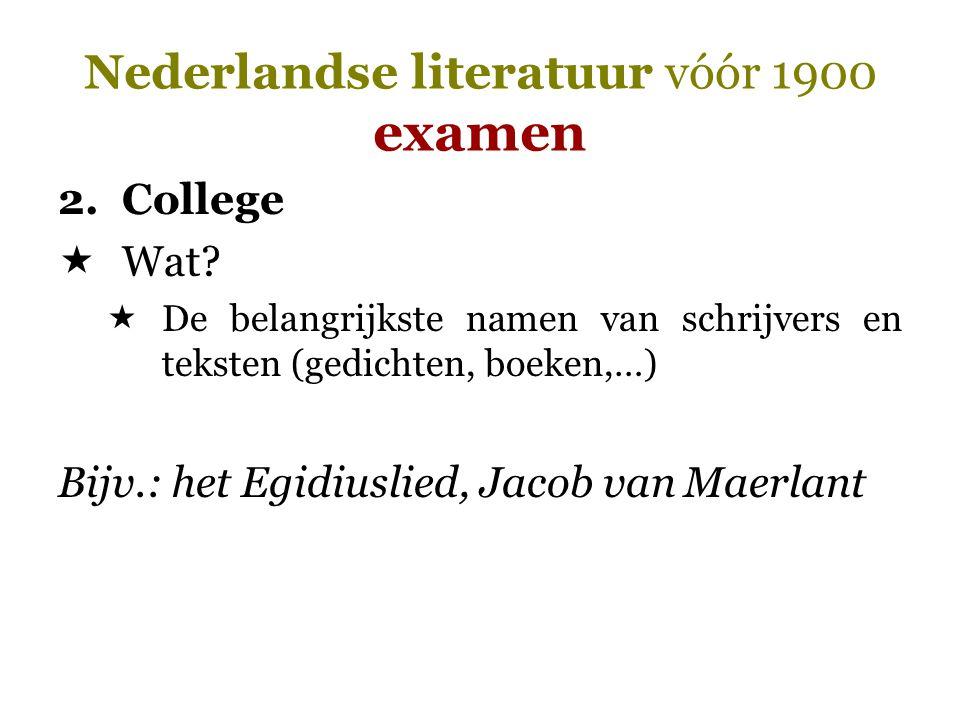 Nederlandse literatuur vóór 1900 examen 2.College  Wat?  De belangrijkste namen van schrijvers en teksten (gedichten, boeken,…) Bijv.: het Egidiusli