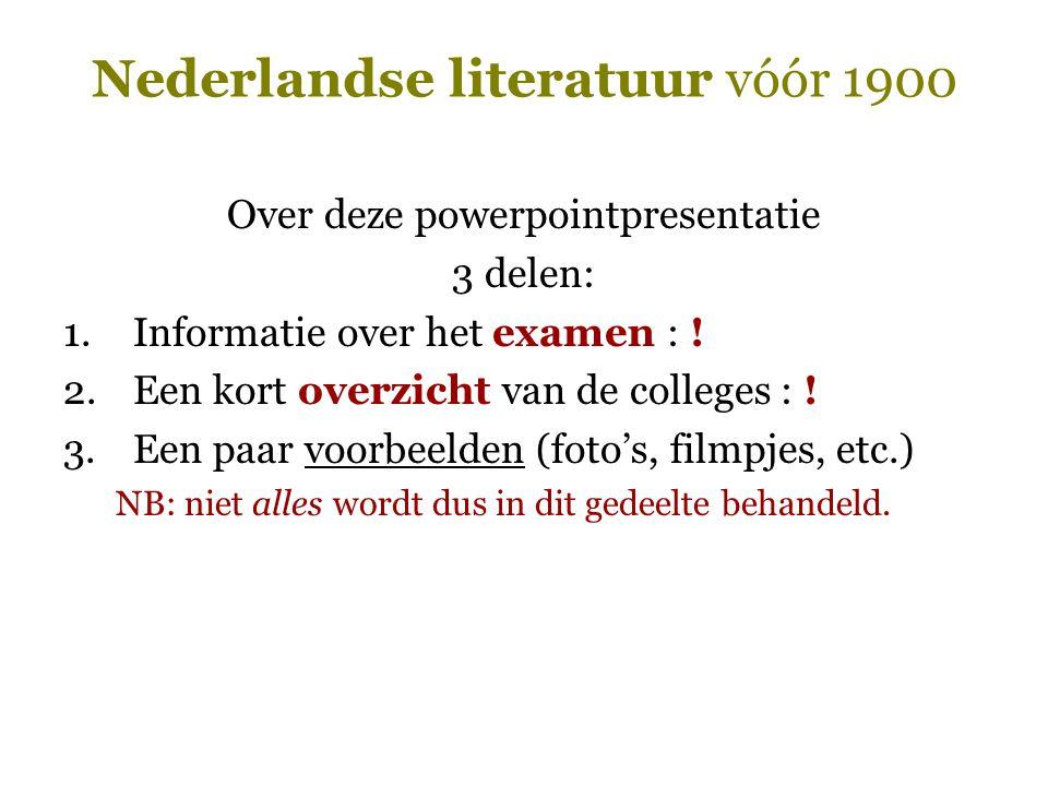 Nederlandse literatuur vóór 1900 examen 2.College  Examenvragen  Minstens één algemene vraag  Uitleggen termen/korte citaten/namen  Fragment situeren + vraagjes